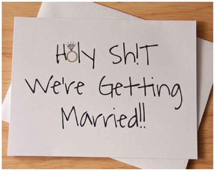 Holy Shit we're getting married